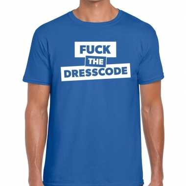 Fuck the dresscode tekst t shirt blauw heren