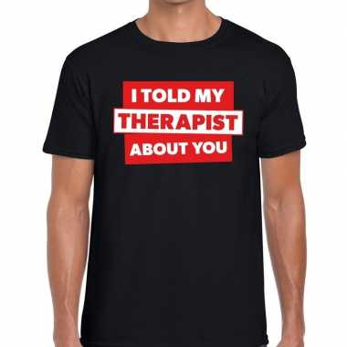 I told my therapist about you tekst t shirt zwart heren