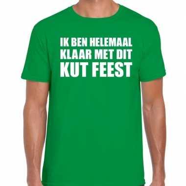Ik ben helemaal klaar dit kut feest t shirt groen heren